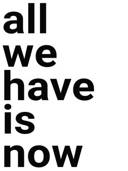 iIlustratie All we have is now