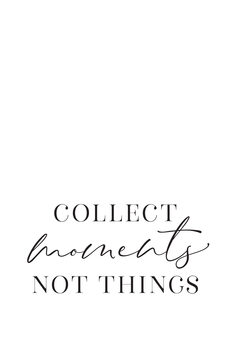 Ilustrace Collect moments not things quote art