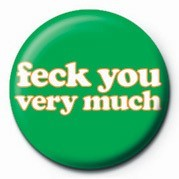 FECK YOU VERY MUCH Badge
