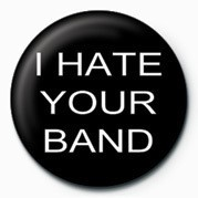 I HATE YOUR BAND Badge