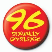 96 (SEXUALLY DYSLEXIC) Badge