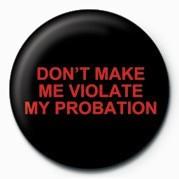 DON'T MAKE ME VIOLATE MY P Badge