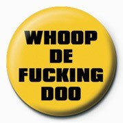 FUCK - WHOOP DE FUCKING DO Badge