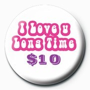 I LOVE U LONG TIME $10 Badges