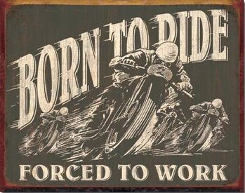 Metallschild BORN TO RIDE - Forced To Work