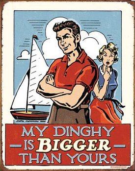 Metallschild MY DINGHY - Bigger Than Yours