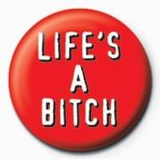 BITCH - LIFE'S A BITCH button