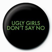 UGLY GIRLS DONT SAY NO button