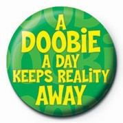 Button A DOOBIE A DAY KEEPS REALI