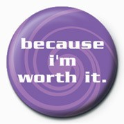 Button BECAUSE I'M WORTH IT