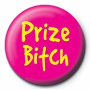 Button  BITCH - PRIZE BITCH