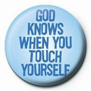 Button GOD KNOWS WHEN YOU TOUCH Y
