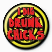 Button I DIG DRUNK CHICKS