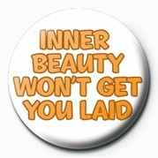 Button  INNER BEAUTY WON'T GET YOU