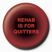 REHAB IS FOR QUITTERS Button
