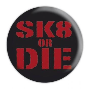 Button SK8 OR DIE