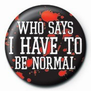 Button WHO SAYS I HAVE TO BE NORM