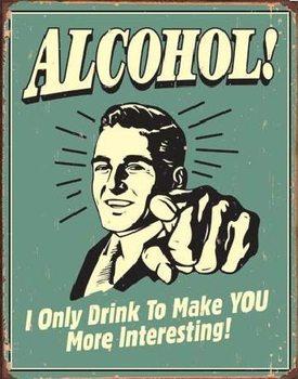 Cartel de metal ALCOHOL - you interesting