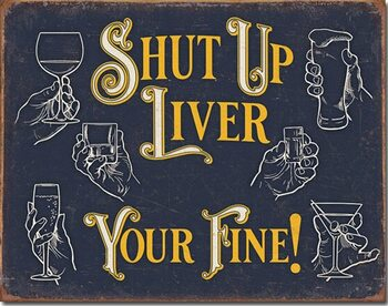 Cartel de metal Shut Up Liver
