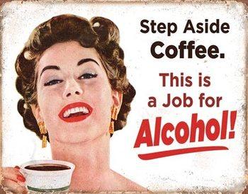 Cartelli Pubblicitari in Metallo Step Aside Coffeee