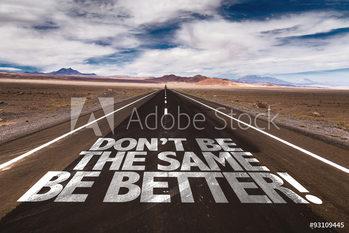 Don't Be the Same, Be Better! Poster înrămat