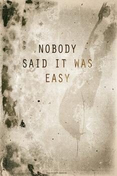Nobody said it was easy Fotobehang