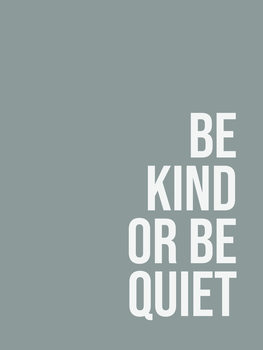 Ilustrare Be kind or be quiet