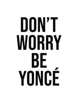Ilustrare dont worry beyonce