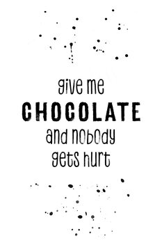Ilustrare GIVE ME CHOCOLATE AND NOBODY GETS HURT