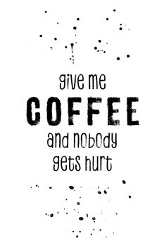 Ilustrare GIVE ME COFFEE AND NOBODY GETS HURT