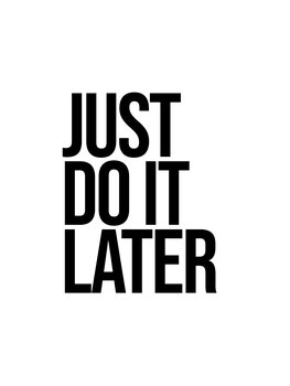 Ilustrare Just do it later