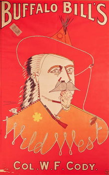 Poster advertising Buffalo Bill's Wild West show, published by Weiners Ltd., London Reproducere