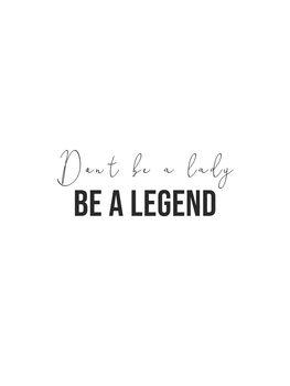 Ilustracija dont be a lady be a legend