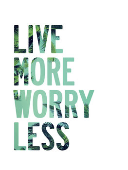 Live more worry less Fototapet