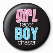 Girl Racer / Boy Chaser Insignă