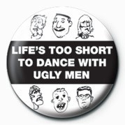 LIFE'S TOO SHORT TO DANCE- Insignă