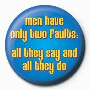 MEN HAVE ONLY TWO FAULTS& Insignă