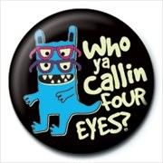 MONSTER MASH - who ya callin four eye Insignă