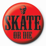 SKATE OR DIE - red Insignă