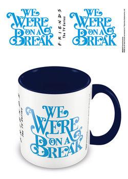 Csésze Jóbarátok - On a Break