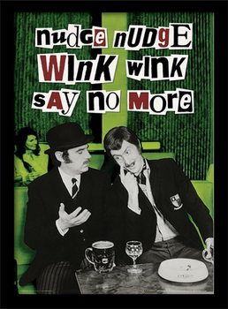 MONTY PYTHON - nudge nudge wink wink gerahmte Poster