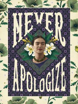 Frida Khalo - Never Apologize Kunsttrykk