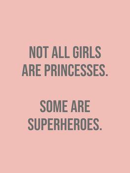 Obraz na plátně not all girls are princesses