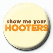 Odznaka SHOW ME YOUR HOOTERS