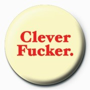 Pin - CLEVER FUCKER
