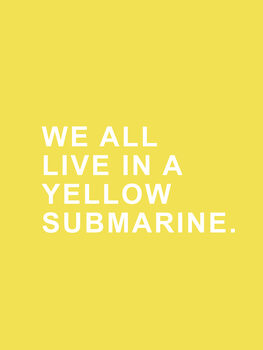 Cuadros en Lienzo We all live in a yellow submarine