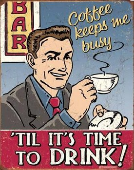 COFFEE - Keeps Me Busy Placă metalică
