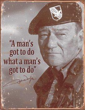 Placă metalică John Wayne - Man's Gotta Do