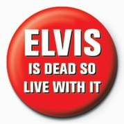 Odznak ELVIS IS DEAD, LIVE WITH I