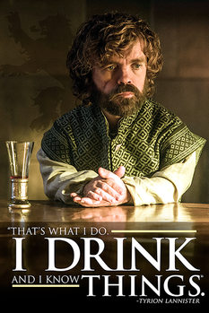 Plagát  Game of Thrones - Tyrion: I Drink And I Know Things